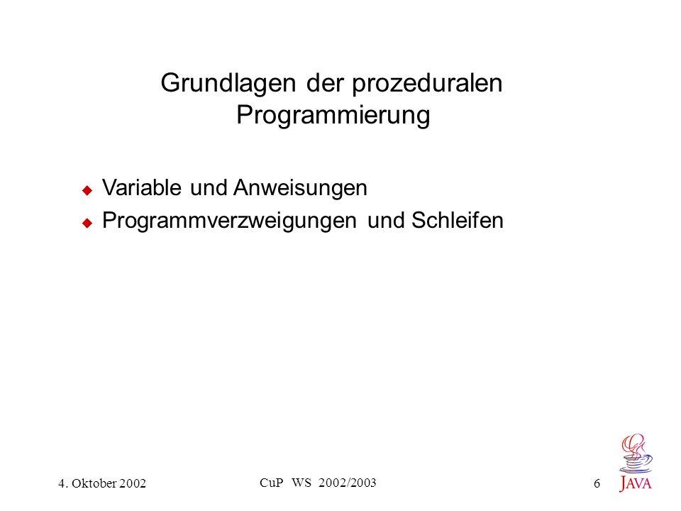 4. Oktober 2002 CuP WS 2002/2003 6 Grundlagen der prozeduralen Programmierung Variable und Anweisungen Programmverzweigungen und Schleifen