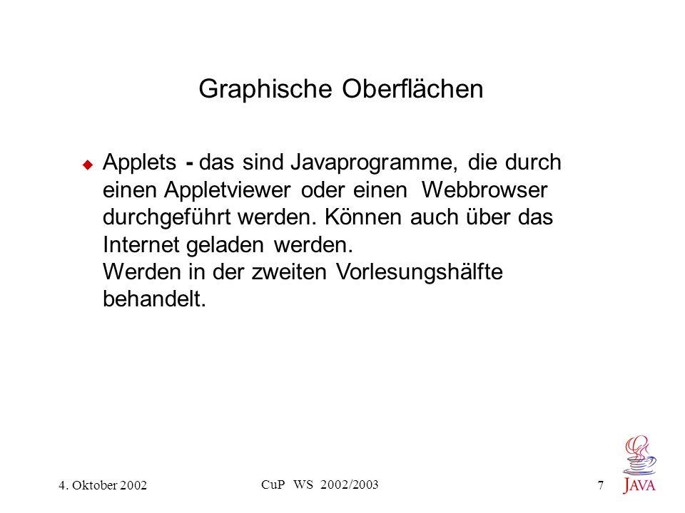 4. Oktober 2002 CuP WS 2002/2003 7 Graphische Oberflächen Applets - das sind Javaprogramme, die durch einen Appletviewer oder einen Webbrowser durchge