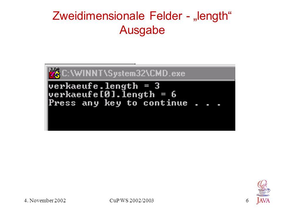 4. November 2002 CuP WS 2002/2003 6 Zweidimensionale Felder - length Ausgabe