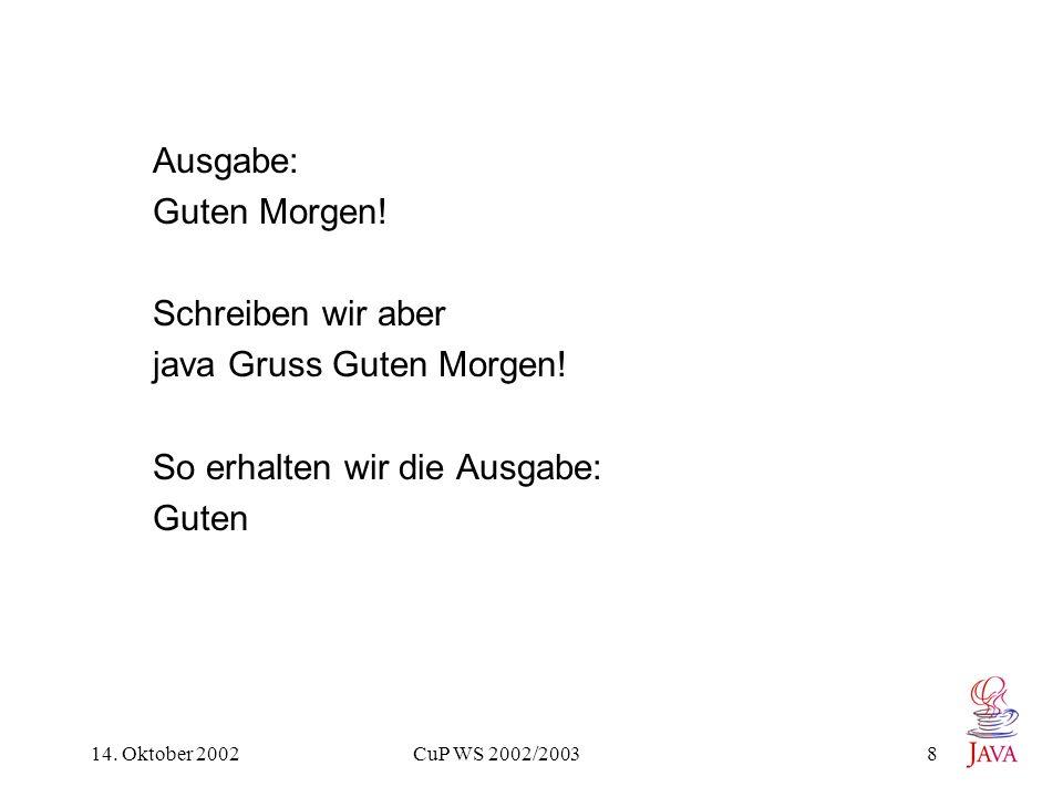 14. Oktober 2002 CuP WS 2002/2003 8 Ausgabe: Guten Morgen.