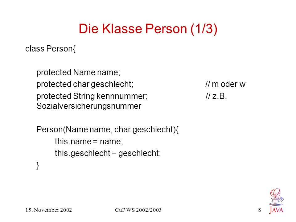 15. November 2002 CuP WS 2002/2003 8 Die Klasse Person (1/3) class Person{ protected Name name; protected char geschlecht; // m oder w protected Strin