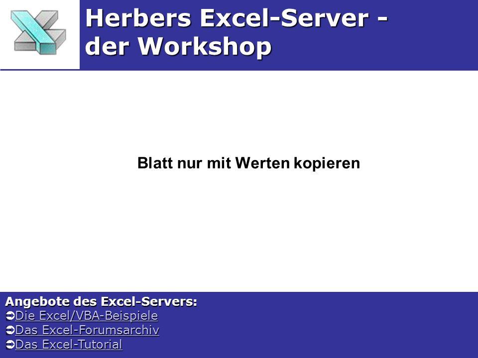 Blatt nur mit Werten kopieren Herbers Excel-Server - der Workshop Angebote des Excel-Servers: Die Excel/VBA-Beispiele Die Excel/VBA-BeispieleDie Excel/VBA-BeispieleDie Excel/VBA-Beispiele Das Excel-Forumsarchiv Das Excel-ForumsarchivDas Excel-ForumsarchivDas Excel-Forumsarchiv Das Excel-Tutorial Das Excel-TutorialDas Excel-TutorialDas Excel-Tutorial