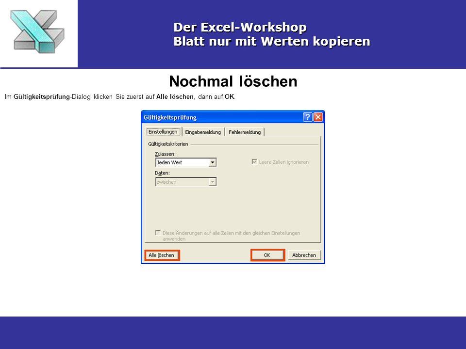 Nochmal löschen Der Excel-Workshop Blatt nur mit Werten kopieren Im Gültigkeitsprüfung-Dialog klicken Sie zuerst auf Alle löschen, dann auf OK.
