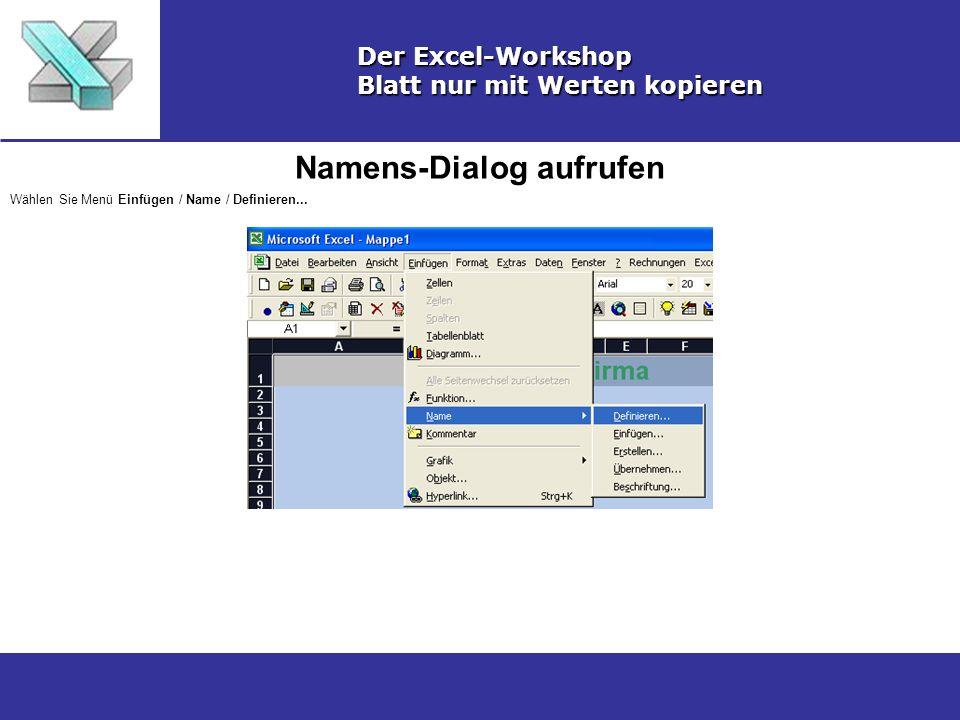 Namens-Dialog aufrufen Der Excel-Workshop Blatt nur mit Werten kopieren Wählen Sie Menü Einfügen / Name / Definieren...