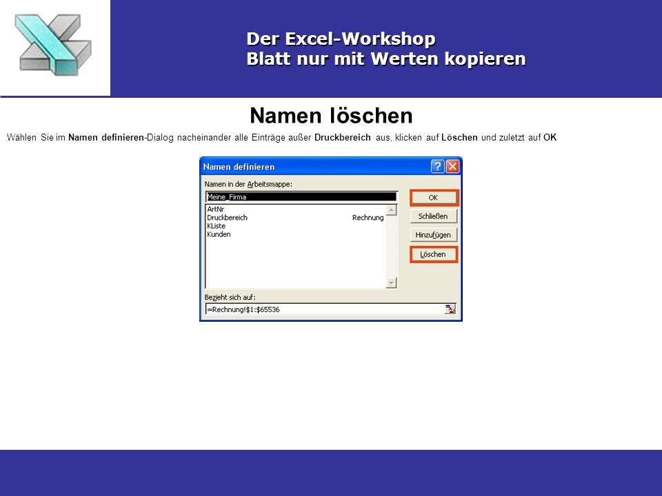 Namen löschen Der Excel-Workshop Blatt nur mit Werten kopieren Wählen Sie im Namen definieren-Dialog nacheinander alle Einträge außer Druckbereich aus, klicken auf Löschen und zuletzt auf OK