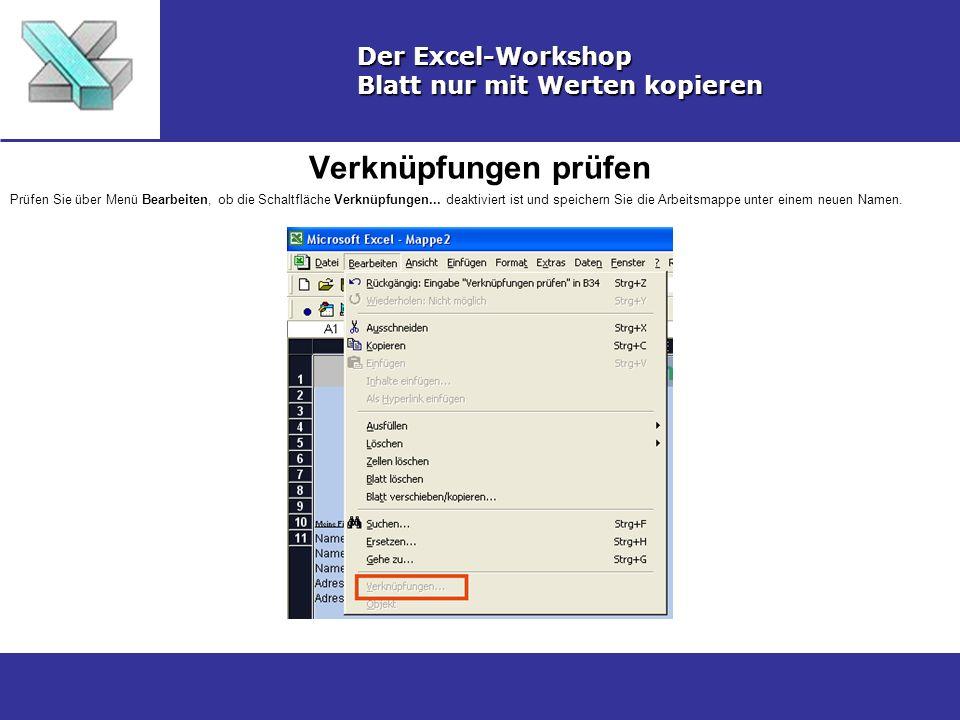 Verknüpfungen prüfen Der Excel-Workshop Blatt nur mit Werten kopieren Prüfen Sie über Menü Bearbeiten, ob die Schaltfläche Verknüpfungen...