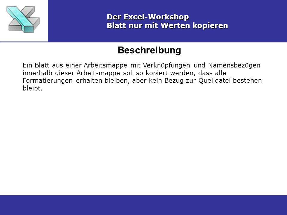 Beschreibung Der Excel-Workshop Blatt nur mit Werten kopieren Ein Blatt aus einer Arbeitsmappe mit Verknüpfungen und Namensbezügen innerhalb dieser Arbeitsmappe soll so kopiert werden, dass alle Formatierungen erhalten bleiben, aber kein Bezug zur Quelldatei bestehen bleibt.