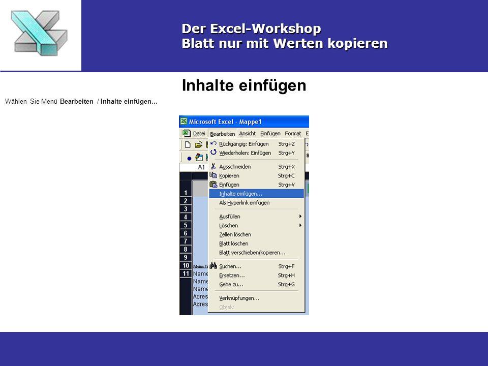 Inhalte einfügen Der Excel-Workshop Blatt nur mit Werten kopieren Wählen Sie Menü Bearbeiten / Inhalte einfügen...