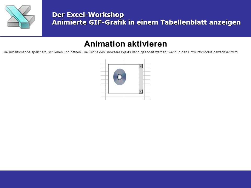 Animation aktivieren Der Excel-Workshop Animierte GIF-Grafik in einem Tabellenblatt anzeigen Die Arbeitsmappe speichern, schließen und öffnen. Die Grö