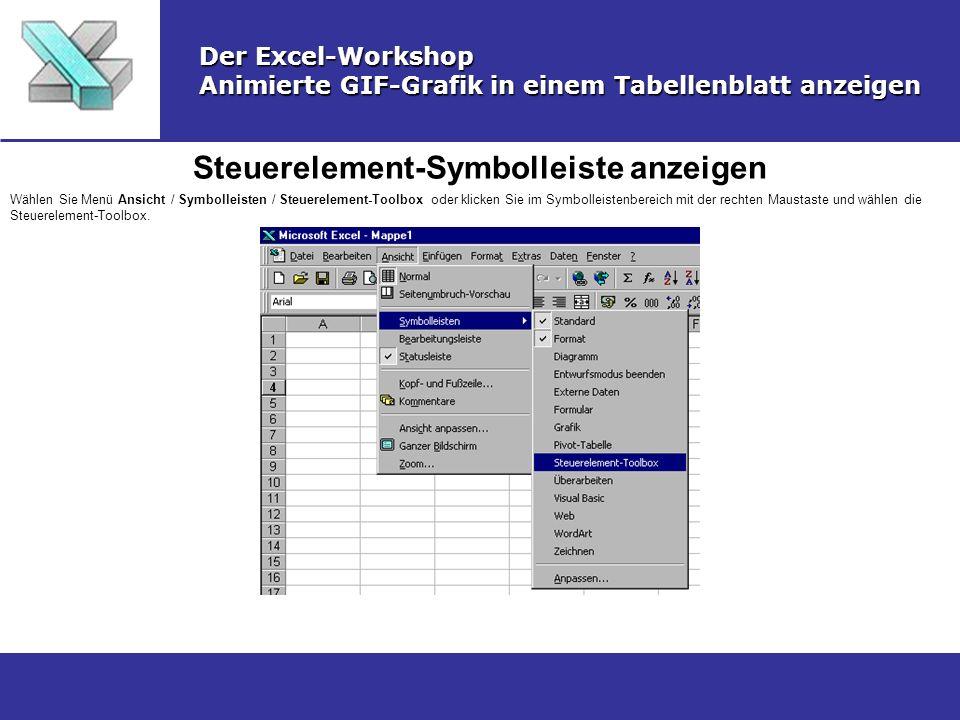 Steuerelement-Symbolleiste anzeigen Der Excel-Workshop Animierte GIF-Grafik in einem Tabellenblatt anzeigen Wählen Sie Menü Ansicht / Symbolleisten /