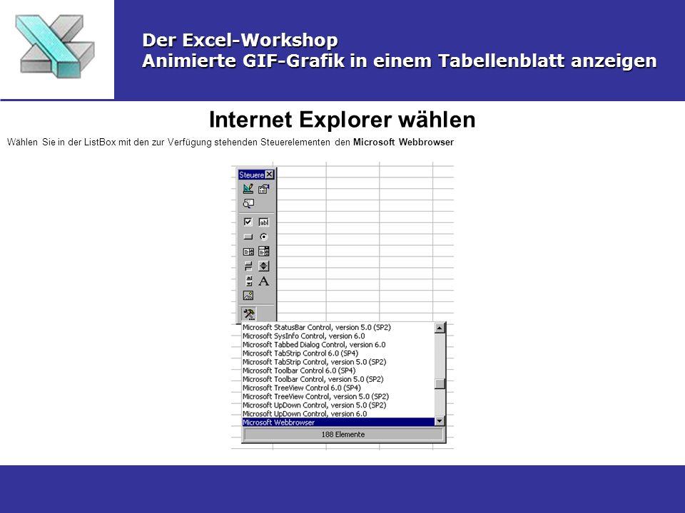 Internet Explorer wählen Der Excel-Workshop Animierte GIF-Grafik in einem Tabellenblatt anzeigen Wählen Sie in der ListBox mit den zur Verfügung stehe