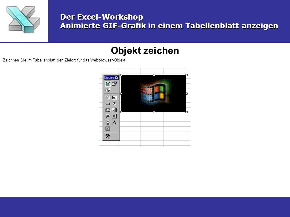 Objekt zeichen Der Excel-Workshop Animierte GIF-Grafik in einem Tabellenblatt anzeigen Zeichnen Sie im Tabellenblatt den Zielort für das Webbrowser-Ob