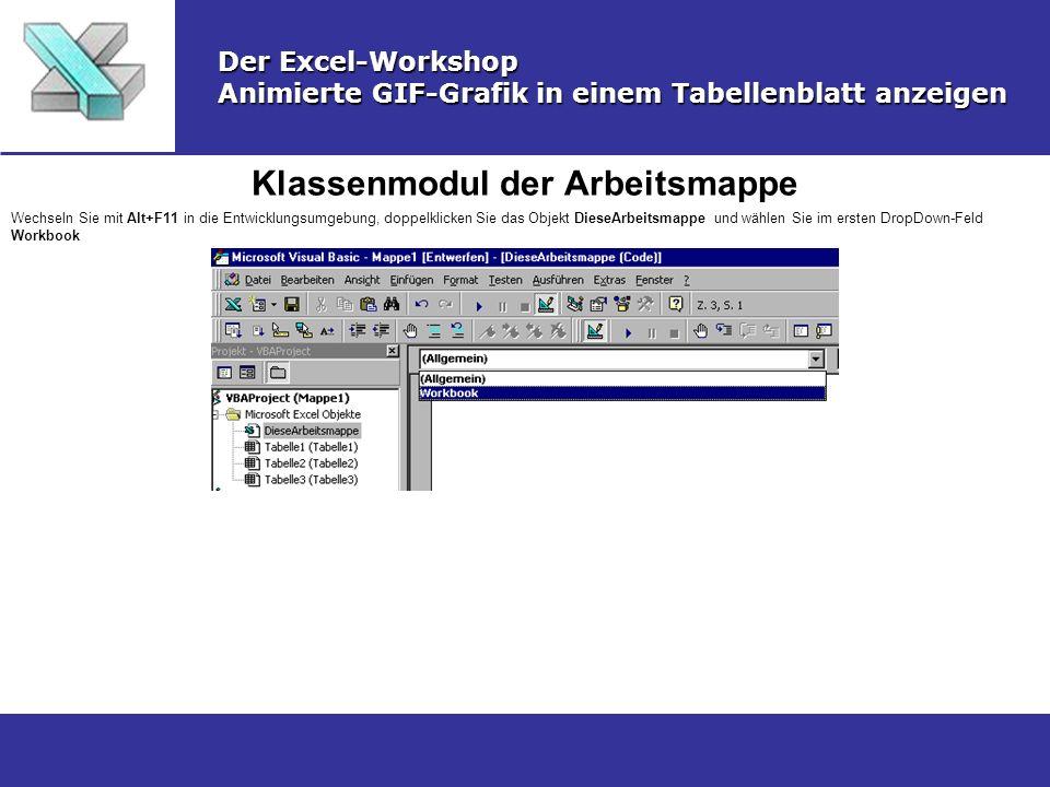 Klassenmodul der Arbeitsmappe Der Excel-Workshop Animierte GIF-Grafik in einem Tabellenblatt anzeigen Wechseln Sie mit Alt+F11 in die Entwicklungsumge