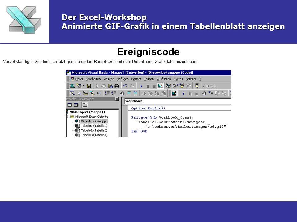 Ereigniscode Der Excel-Workshop Animierte GIF-Grafik in einem Tabellenblatt anzeigen Vervollständigen Sie den sich jetzt generierenden Rumpfcode mit d