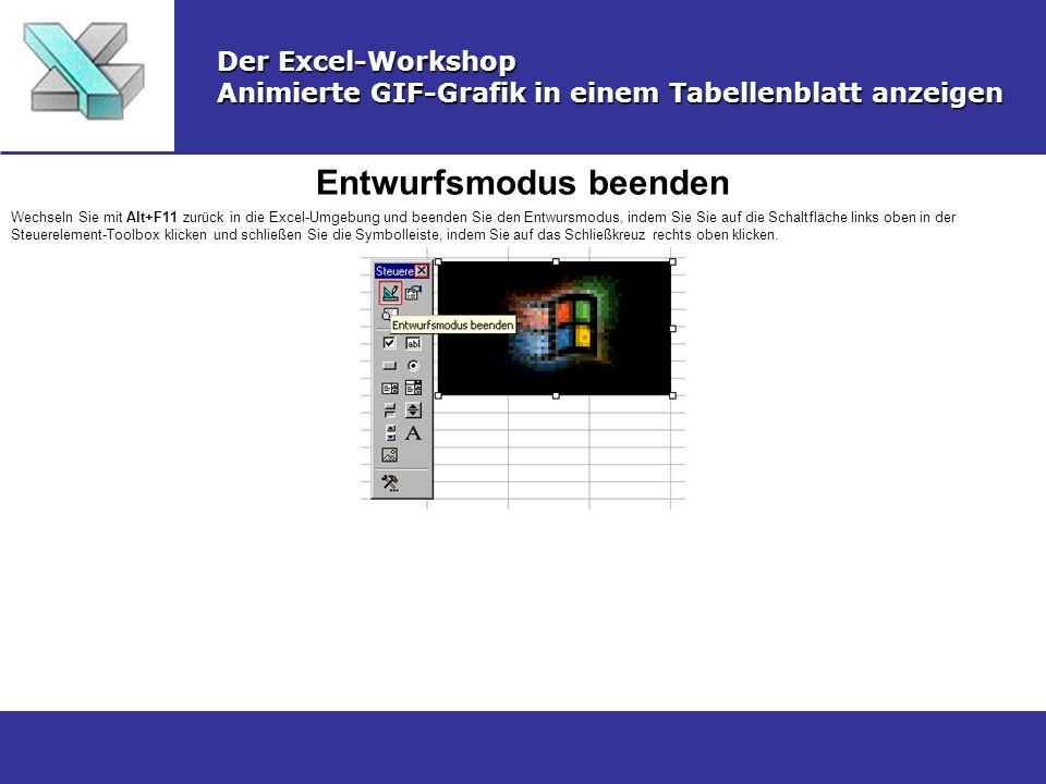Entwurfsmodus beenden Der Excel-Workshop Animierte GIF-Grafik in einem Tabellenblatt anzeigen Wechseln Sie mit Alt+F11 zurück in die Excel-Umgebung un
