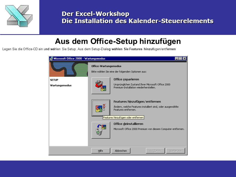 Aus dem Office-Setup hinzufügen Der Excel-Workshop Die Installation des Kalender-Steuerelements Legen Sie die Office-CD ein und wählen Sie Setup. Aus