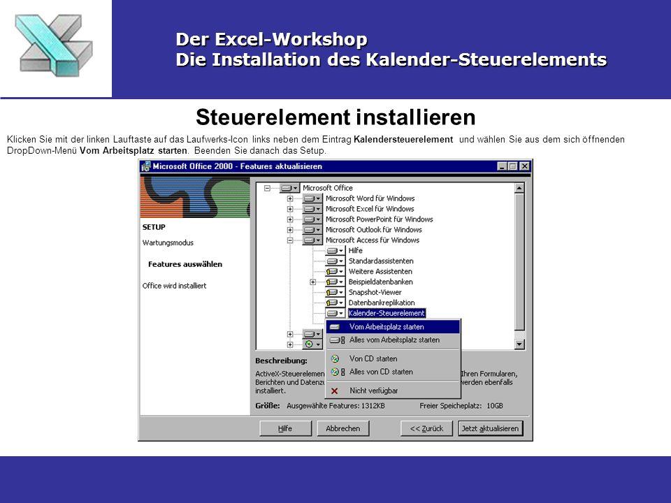 Eine UserForm anlegen Der Excel-Workshop Die Installation des Kalender-Steuerelements Wechseln Sie mit Alt+F11 in die Excel-Entwicklungsumgebung.