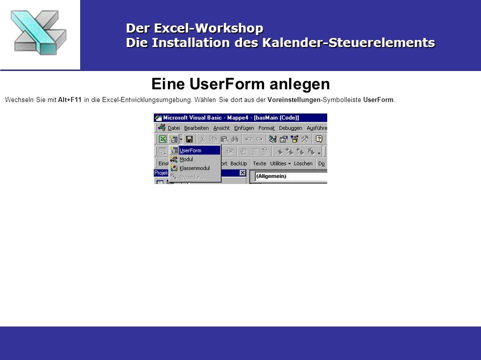 Eine UserForm anlegen Der Excel-Workshop Die Installation des Kalender-Steuerelements Wechseln Sie mit Alt+F11 in die Excel-Entwicklungsumgebung. Wähl