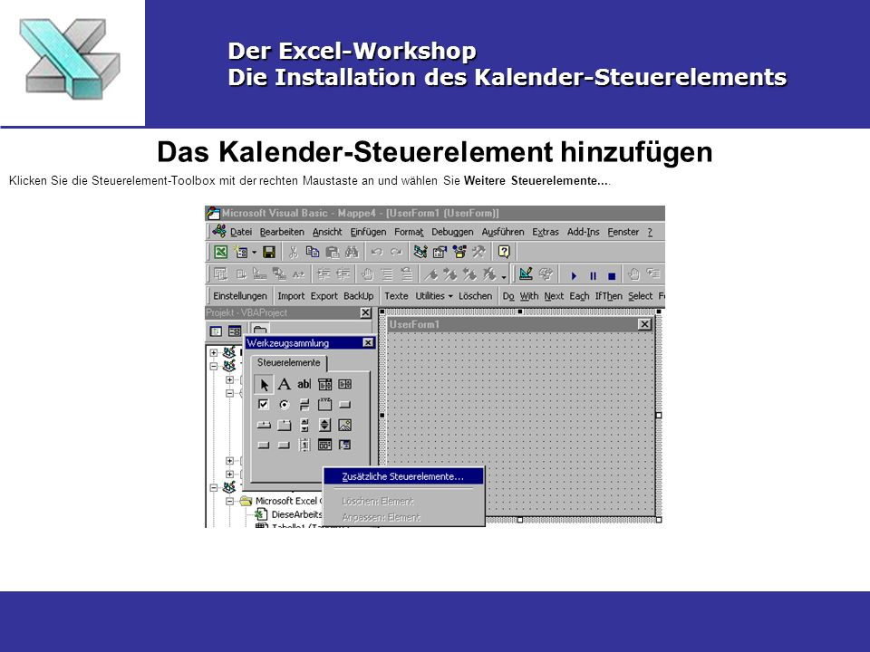 Das Kalender-Steuerelement hinzufügen Der Excel-Workshop Die Installation des Kalender-Steuerelements Klicken Sie die Steuerelement-Toolbox mit der re