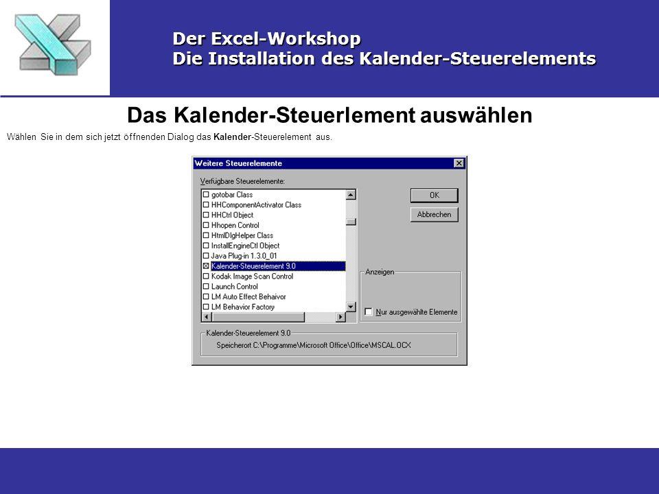 Das Kalender-Steuerlement auswählen Der Excel-Workshop Die Installation des Kalender-Steuerelements Wählen Sie in dem sich jetzt öffnenden Dialog das