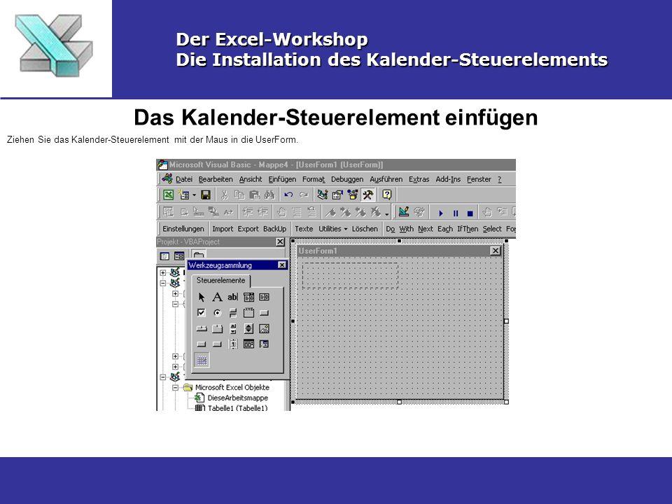 Das Kalender-Steuerelement anpassen Der Excel-Workshop Die Installation des Kalender-Steuerelements Passen Sie die Größe des Steuerelements an, indem Sie mit der Maus die rechte untere Ecke nach rechts und unten ziehen.