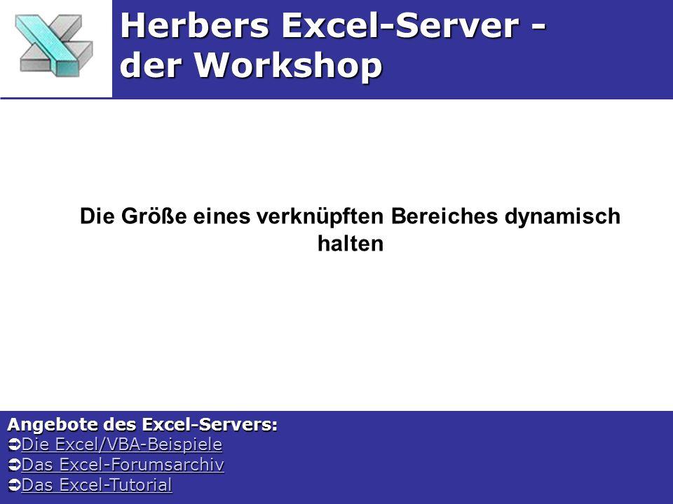Die Größe eines verknüpften Bereiches dynamisch halten Herbers Excel-Server - der Workshop Angebote des Excel-Servers: Die Excel/VBA-Beispiele Die Excel/VBA-BeispieleDie Excel/VBA-BeispieleDie Excel/VBA-Beispiele Das Excel-Forumsarchiv Das Excel-ForumsarchivDas Excel-ForumsarchivDas Excel-Forumsarchiv Das Excel-Tutorial Das Excel-TutorialDas Excel-TutorialDas Excel-Tutorial