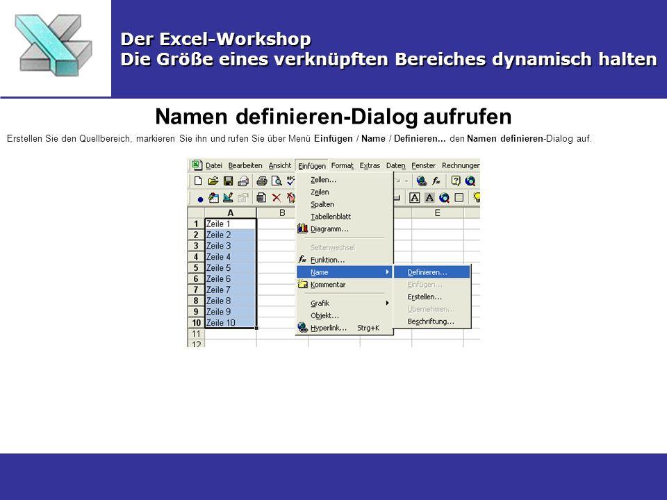Namen definieren-Dialog aufrufen Der Excel-Workshop Die Größe eines verknüpften Bereiches dynamisch halten Erstellen Sie den Quellbereich, markieren Sie ihn und rufen Sie über Menü Einfügen / Name / Definieren...