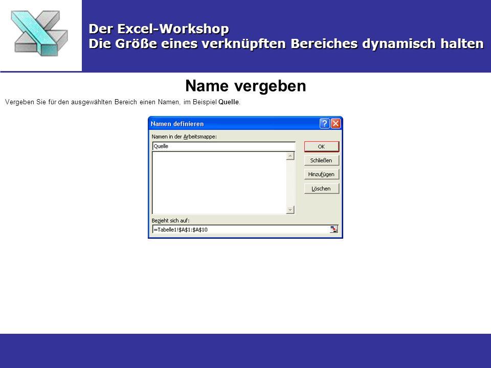 Name vergeben Der Excel-Workshop Die Größe eines verknüpften Bereiches dynamisch halten Vergeben Sie für den ausgewählten Bereich einen Namen, im Beispiel Quelle.