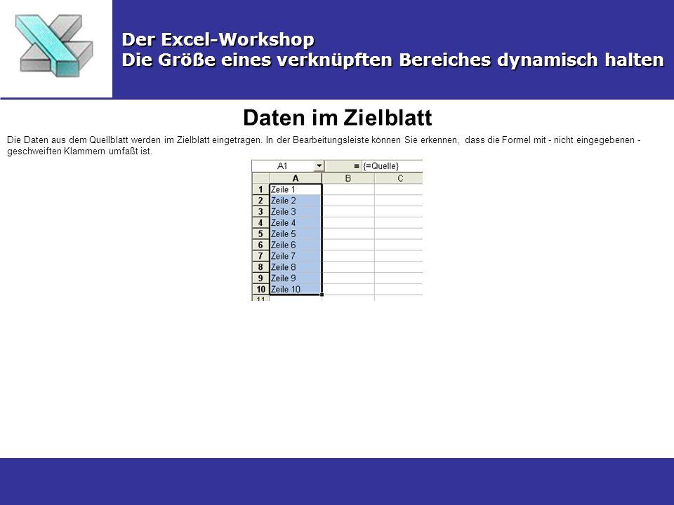 Daten im Zielblatt Der Excel-Workshop Die Größe eines verknüpften Bereiches dynamisch halten Die Daten aus dem Quellblatt werden im Zielblatt eingetragen.