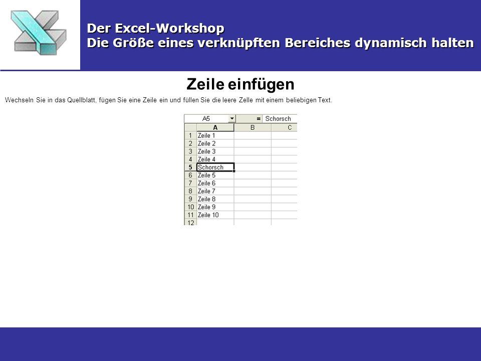 Zeile einfügen Der Excel-Workshop Die Größe eines verknüpften Bereiches dynamisch halten Wechseln Sie in das Quellblatt, fügen Sie eine Zeile ein und füllen Sie die leere Zelle mit einem beliebigen Text.