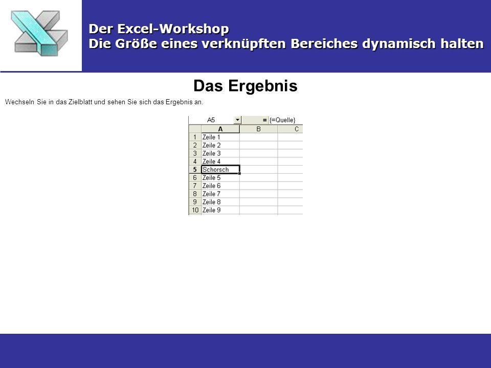 Das Ergebnis Der Excel-Workshop Die Größe eines verknüpften Bereiches dynamisch halten Wechseln Sie in das Zielblatt und sehen Sie sich das Ergebnis an.
