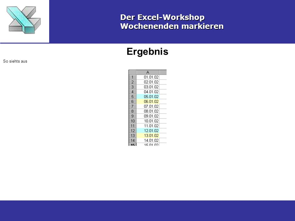 Ergebnis Der Excel-Workshop Wochenenden markieren So siehts aus