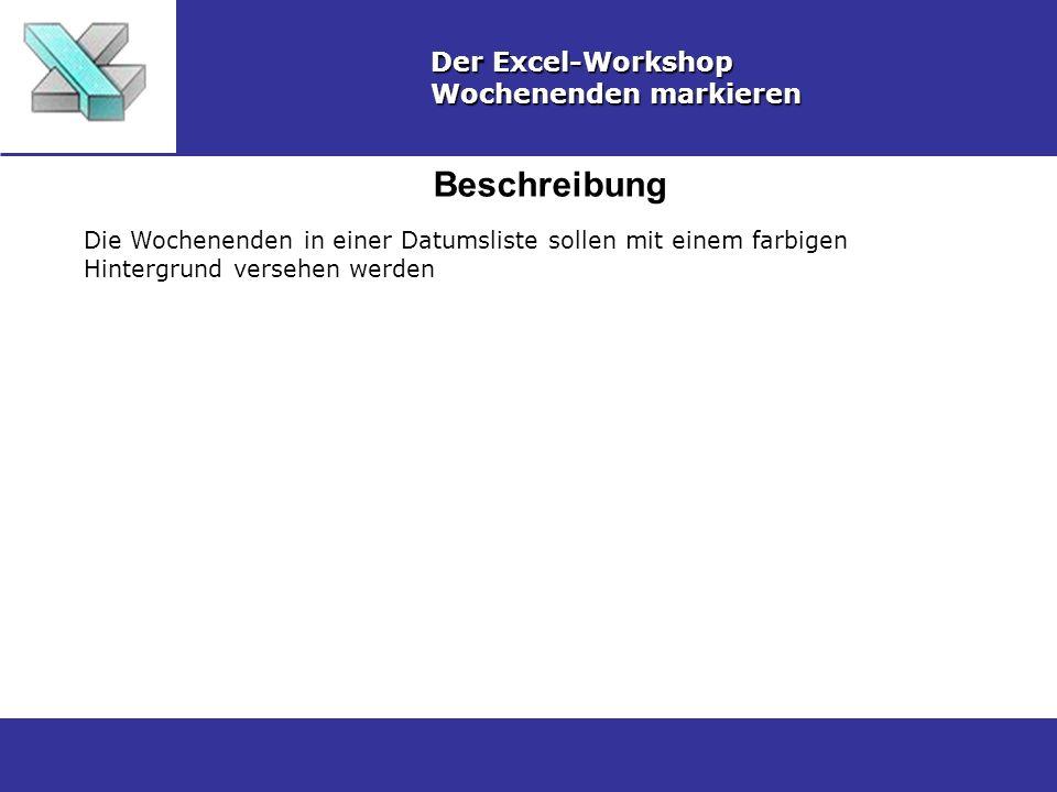 Beschreibung Der Excel-Workshop Wochenenden markieren Die Wochenenden in einer Datumsliste sollen mit einem farbigen Hintergrund versehen werden