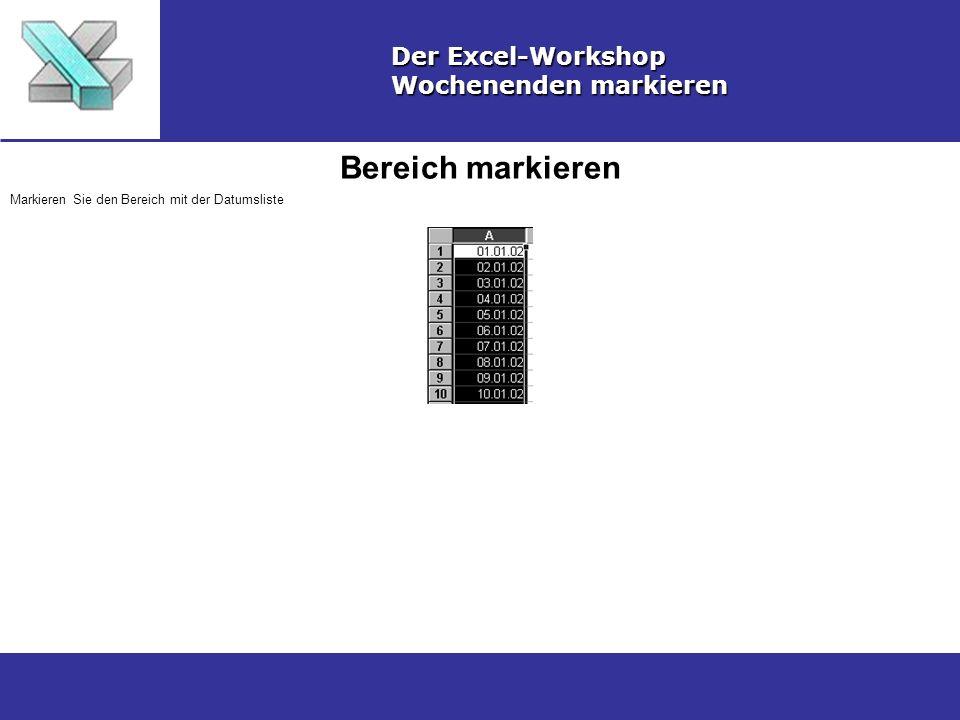 Bereich markieren Der Excel-Workshop Wochenenden markieren Markieren Sie den Bereich mit der Datumsliste
