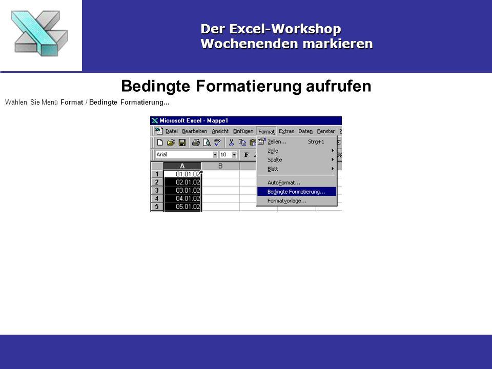 Bedingte Formatierung aufrufen Der Excel-Workshop Wochenenden markieren Wählen Sie Menü Format / Bedingte Formatierung...