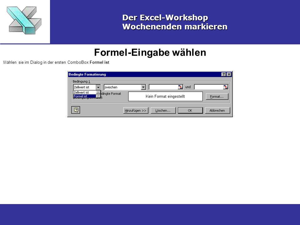 Formel-Eingabe wählen Der Excel-Workshop Wochenenden markieren Wählen sie im Dialog in der ersten ComboBox Formel ist