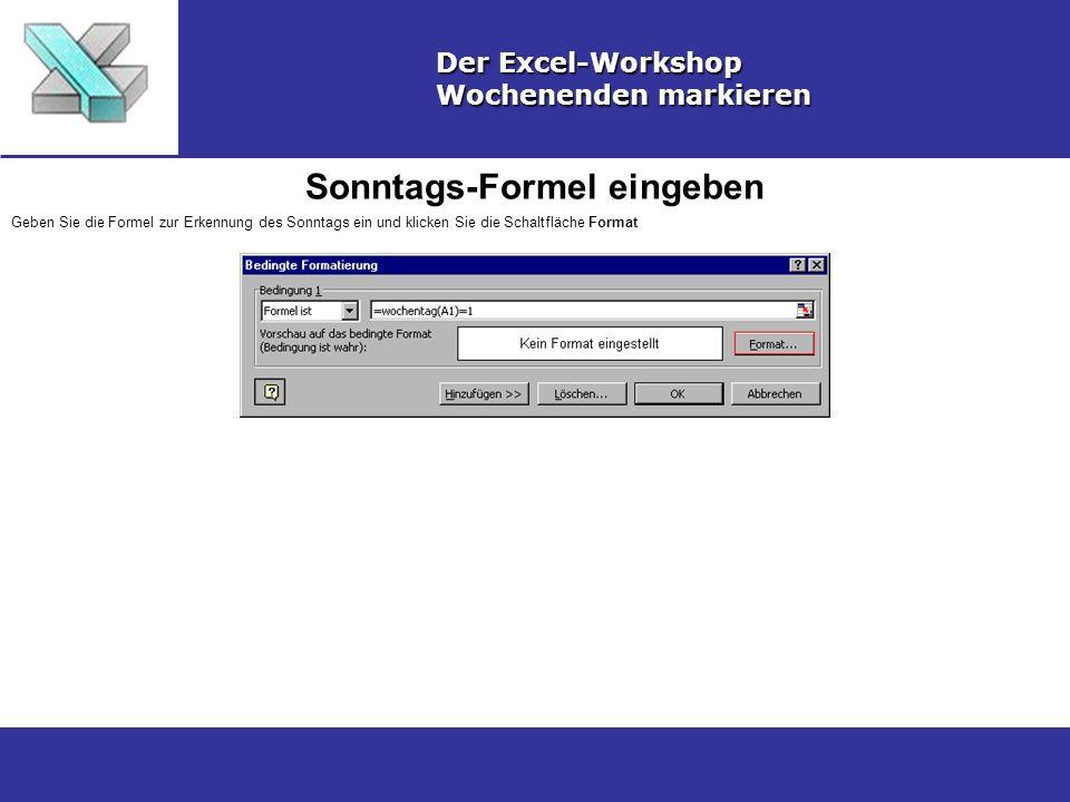 Sonntags-Formel eingeben Der Excel-Workshop Wochenenden markieren Geben Sie die Formel zur Erkennung des Sonntags ein und klicken Sie die Schaltfläche