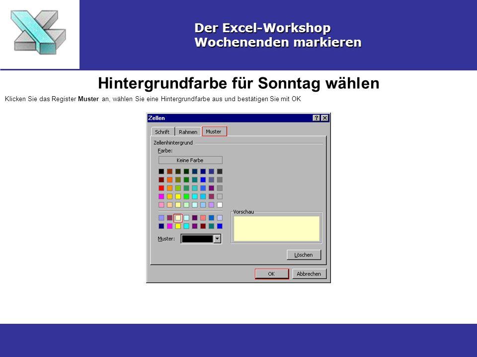 Hintergrundfarbe für Sonntag wählen Der Excel-Workshop Wochenenden markieren Klicken Sie das Register Muster an, wählen Sie eine Hintergrundfarbe aus und bestätigen Sie mit OK