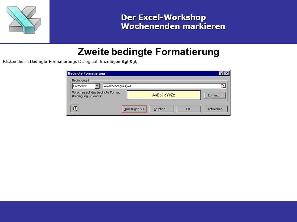 Zweite bedingte Formatierung Der Excel-Workshop Wochenenden markieren Klicken Sie im Bedingte Formatierungs-Dialog auf Hinzufügen >>