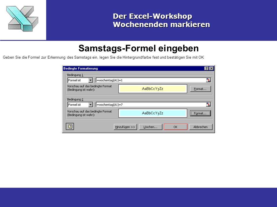 Samstags-Formel eingeben Der Excel-Workshop Wochenenden markieren Geben Sie die Formel zur Erkennung des Samstags ein, legen Sie die Hintergrundfarbe fest und bestätigen Sie mit OK