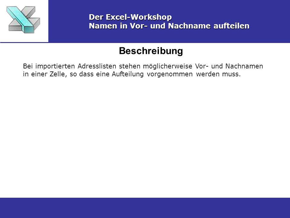 Beschreibung Der Excel-Workshop Namen in Vor- und Nachname aufteilen Bei importierten Adresslisten stehen möglicherweise Vor- und Nachnamen in einer Zelle, so dass eine Aufteilung vorgenommen werden muss.