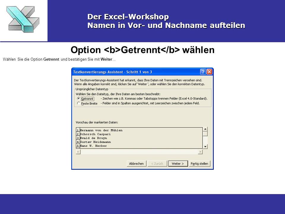 Option Getrennt wählen Der Excel-Workshop Namen in Vor- und Nachname aufteilen Wählen Sie die Option Getrennt und bestätigen Sie mit Weiter...
