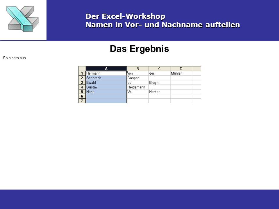 Das Ergebnis Der Excel-Workshop Namen in Vor- und Nachname aufteilen So siehts aus