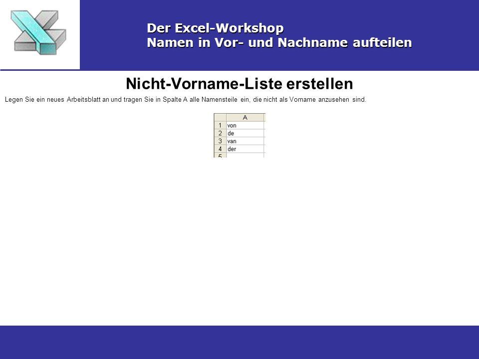 Nicht-Vorname-Liste erstellen Der Excel-Workshop Namen in Vor- und Nachname aufteilen Legen Sie ein neues Arbeitsblatt an und tragen Sie in Spalte A alle Namensteile ein, die nicht als Vorname anzusehen sind.