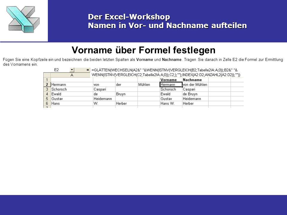 Vorname über Formel festlegen Der Excel-Workshop Namen in Vor- und Nachname aufteilen Fügen Sie eine Kopfzeile ein und bezeichnen die beiden letzten Spalten als Vorname und Nachname.