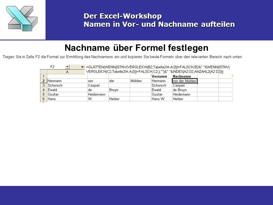 Nachname über Formel festlegen Der Excel-Workshop Namen in Vor- und Nachname aufteilen Tragen Sie in Zelle F2 die Formel zur Ermittlung des Nachnamens ein und kopieren Sie beide Formeln über den relevanten Bereich nach unten.