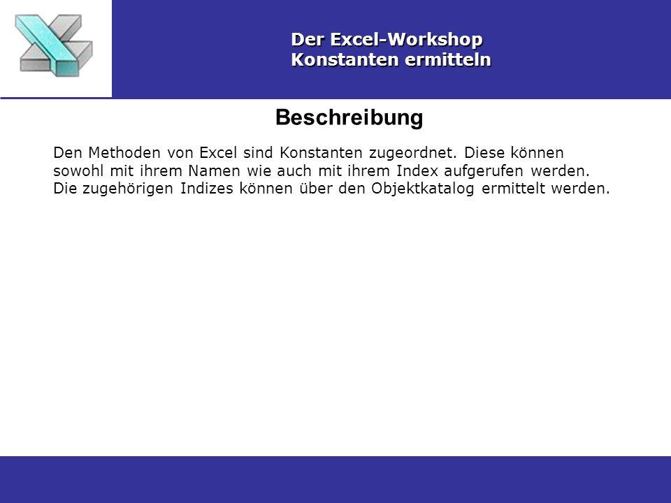 Beschreibung Der Excel-Workshop Konstanten ermitteln Den Methoden von Excel sind Konstanten zugeordnet. Diese können sowohl mit ihrem Namen wie auch m