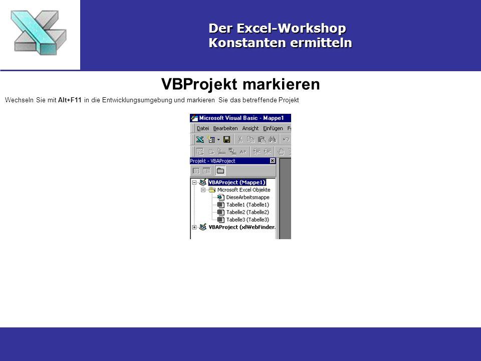 VBProjekt markieren Der Excel-Workshop Konstanten ermitteln Wechseln Sie mit Alt+F11 in die Entwicklungsumgebung und markieren Sie das betreffende Pro