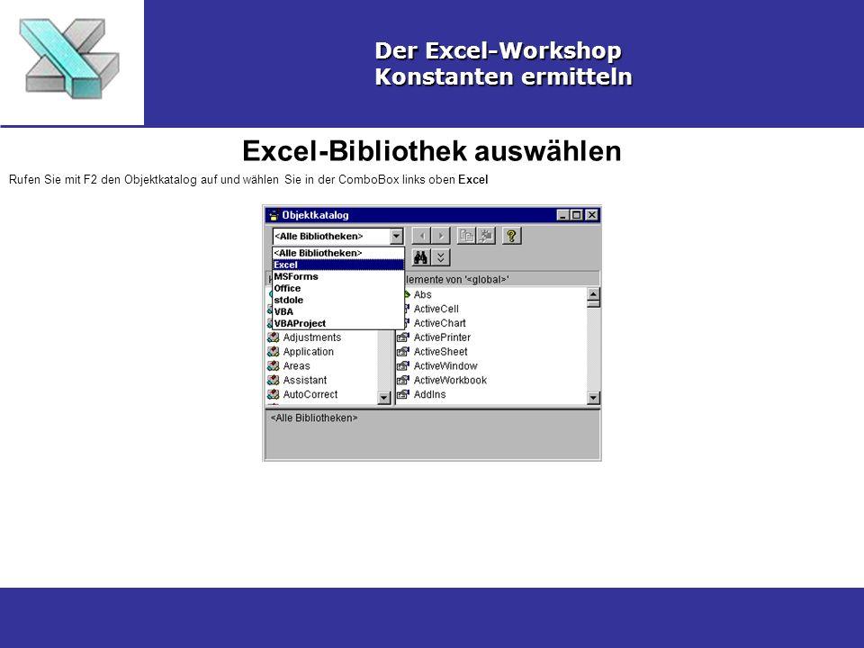 Excel-Bibliothek auswählen Der Excel-Workshop Konstanten ermitteln Rufen Sie mit F2 den Objektkatalog auf und wählen Sie in der ComboBox links oben Ex