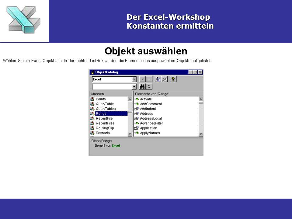 Objekt auswählen Der Excel-Workshop Konstanten ermitteln Wählen Sie ein Excel-Objekt aus. In der rechten ListBox werden die Elemente des ausgewählten